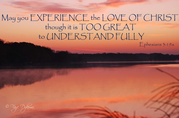 Ephesians 3:19a May you experience the Love of Christ